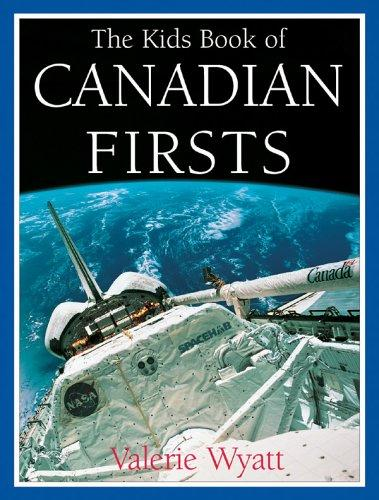 The kids book of Canadian firsts by Valerie Wyatt