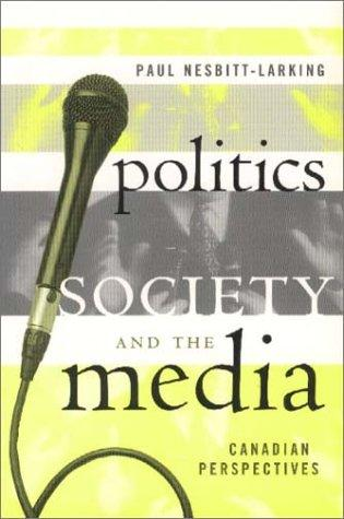 Politics, society, and the media by Paul W. Nesbitt-Larking