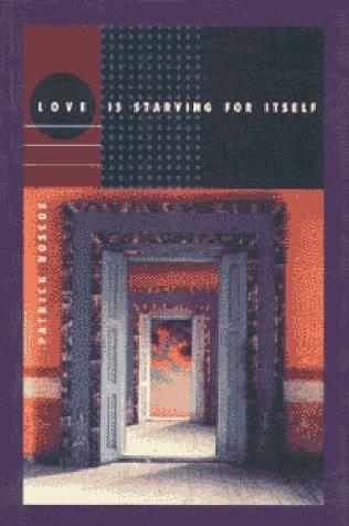 Love is starving for itself by Patrick Roscoe