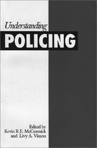 Understanding policing by edited by K.R.E. McCormick & L.A. Visano.