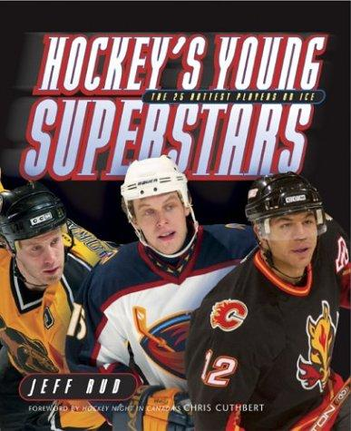 Hockey's Young Superstars by Jeff Rud