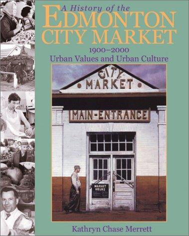 A history of the Edmonton City Market, 1900-2000 by Kathryn Chase Merrett