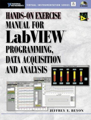 Hands-on Exercise Manual for LabView Programming Data Acquisition and Analysis (With CD-ROM) by Jeffrey Y. Beyon