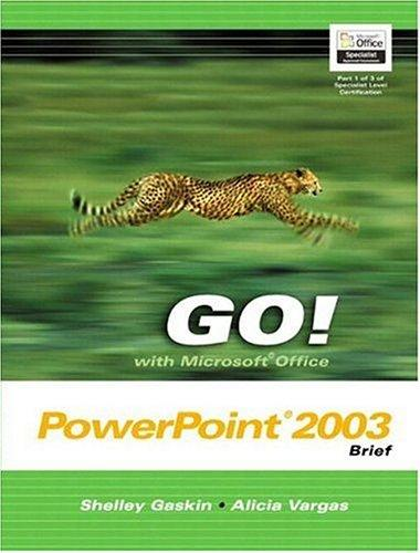 GO! with Microsoft Office PowerPoint 2003 Brief by Shelley Gaskin