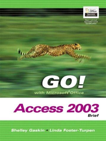 GO! with Microsoft Office Access 2003 Brief- Adhesive Bound (Go! With Microsoft Office 2003) by Shelley Gaskin