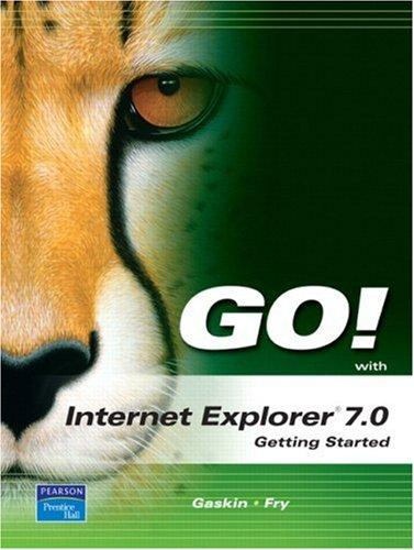 GO! with Internet Explorer 2007 Getting Started (Go! Series) by Shelley Gaskin