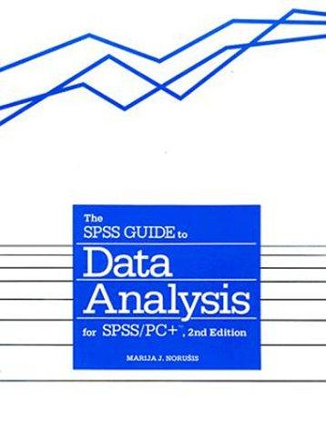 SPSS Guide to Data Analysis for SPSS-PC Plus by Marija J. Norusis