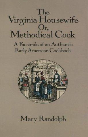 The Virginia Housewife or Methodical Cook by Mary Randolph