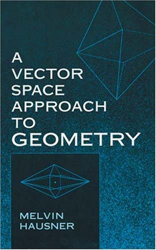 A vector space approach to geometry by Melvin Hausner