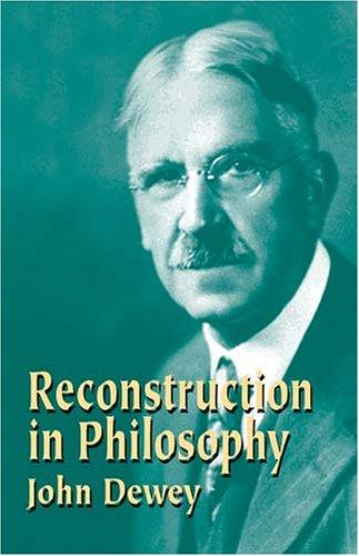 Reconstruction in philosophy by John Dewey