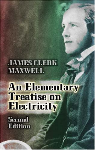 Elementary treatise on electricity by James Clerk Maxwell