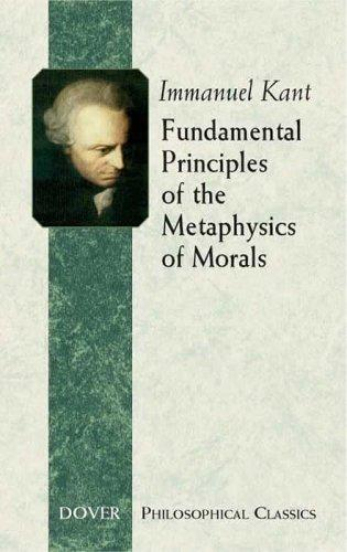 Fundamental Principles of the Metaphysics of Morals (Philosophical Classics) by Immanuel Kant