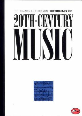 The Thames and Hudson Encyclopaedia of 20th Century Music by Paul Griffiths
