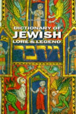 Dic of Jewish Lore and Legend (Dictionary) by Alan Unterman