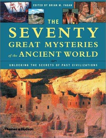 The Seventy Great Mysteries of the Ancient World by Brian M. Fagan