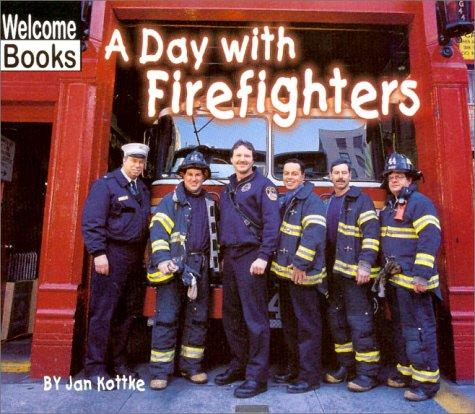 A Day With Firefighters (Welcome Books) by Jan Kottke