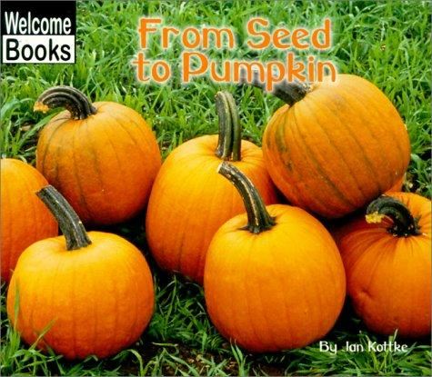 From Seed to Pumpkin (Welcome Books) by Jan Kottke