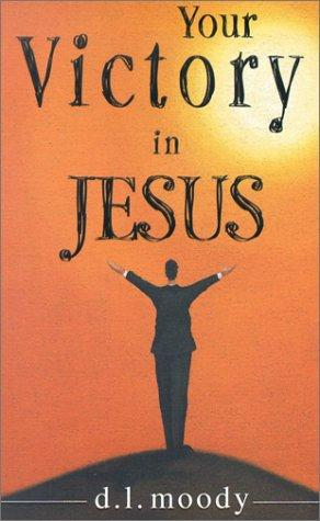 Your Victory in Jesus by Dwight Lyman Moody