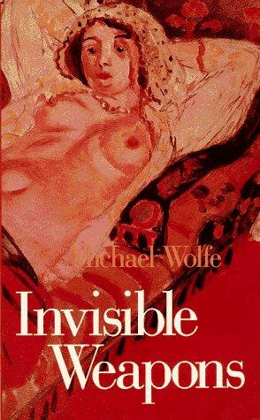 Invisible weapons by Wolfe, Michael