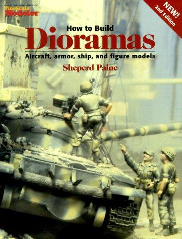 How to build dioramas by Sheperd Paine