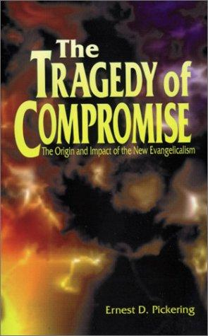 The Tragedy of Compromise: The Origin and Impact of the New Evangelicalism (Prod