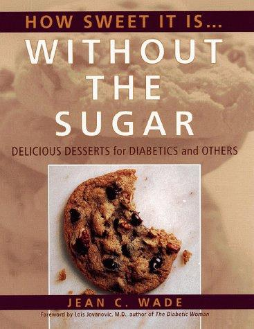 How sweet it is-- without the sugar by Jean C. Wade