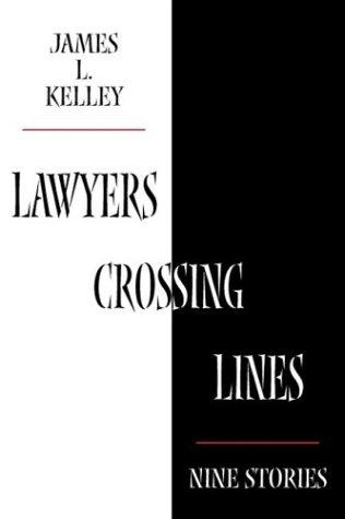 Lawyers Crossing Lines by James L. Kelley