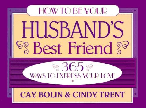 How to be your husband's best friend by Cay Bolin
