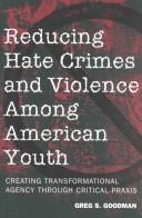 Reducing hate crimes and violence among American youth by Greg S. Goodman